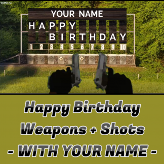 Happy Birthday Weapons Shots English WITH YOUR NAME Text